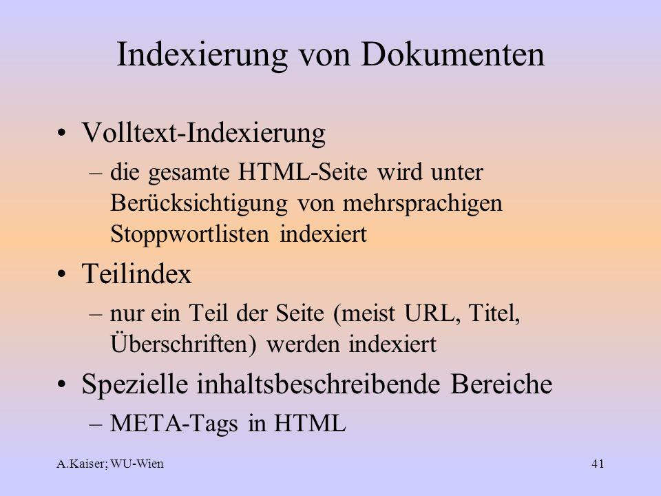 A.Kaiser; WU-Wien41 Indexierung von Dokumenten Volltext-Indexierung –die gesamte HTML-Seite wird unter Berücksichtigung von mehrsprachigen Stoppwortli