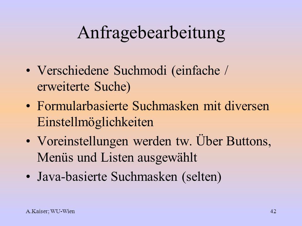 A.Kaiser; WU-Wien42 Anfragebearbeitung Verschiedene Suchmodi (einfache / erweiterte Suche) Formularbasierte Suchmasken mit diversen Einstellmöglichkei