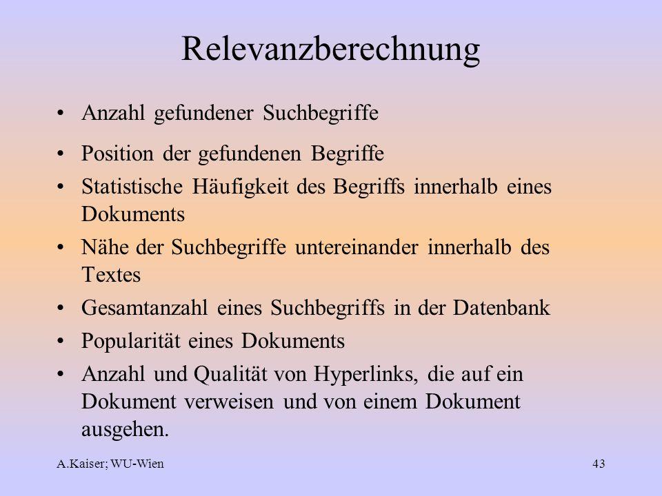 A.Kaiser; WU-Wien43 Relevanzberechnung Anzahl gefundener Suchbegriffe Position der gefundenen Begriffe Statistische Häufigkeit des Begriffs innerhalb