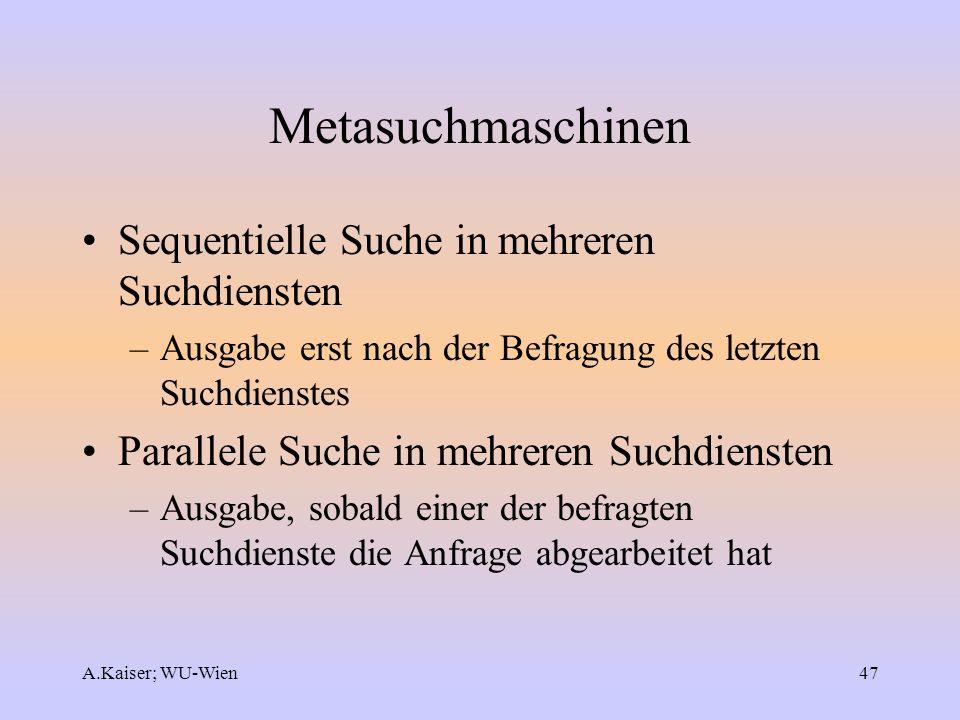 A.Kaiser; WU-Wien47 Metasuchmaschinen Sequentielle Suche in mehreren Suchdiensten –Ausgabe erst nach der Befragung des letzten Suchdienstes Parallele
