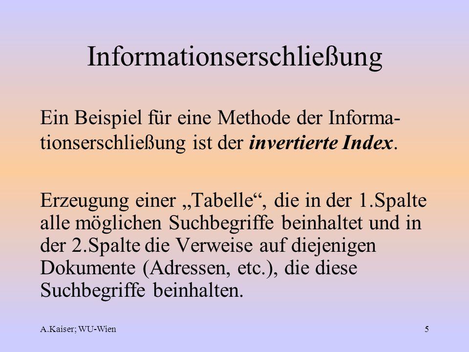 A.Kaiser; WU-Wien5 Informationserschließung Ein Beispiel für eine Methode der Informa- tionserschließung ist der invertierte Index. Erzeugung einer Ta