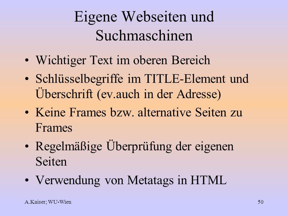 A.Kaiser; WU-Wien50 Eigene Webseiten und Suchmaschinen Wichtiger Text im oberen Bereich Schlüsselbegriffe im TITLE-Element und Überschrift (ev.auch in