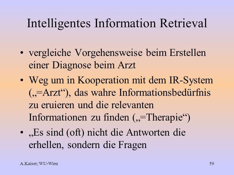 A.Kaiser; WU-Wien59 Intelligentes Information Retrieval vergleiche Vorgehensweise beim Erstellen einer Diagnose beim Arzt Weg um in Kooperation mit de
