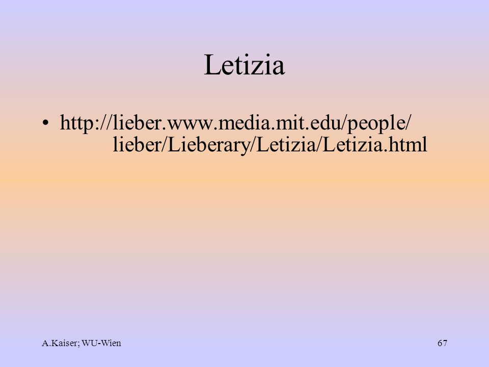 A.Kaiser; WU-Wien67 Letizia http://lieber.www.media.mit.edu/people/ lieber/Lieberary/Letizia/Letizia.html