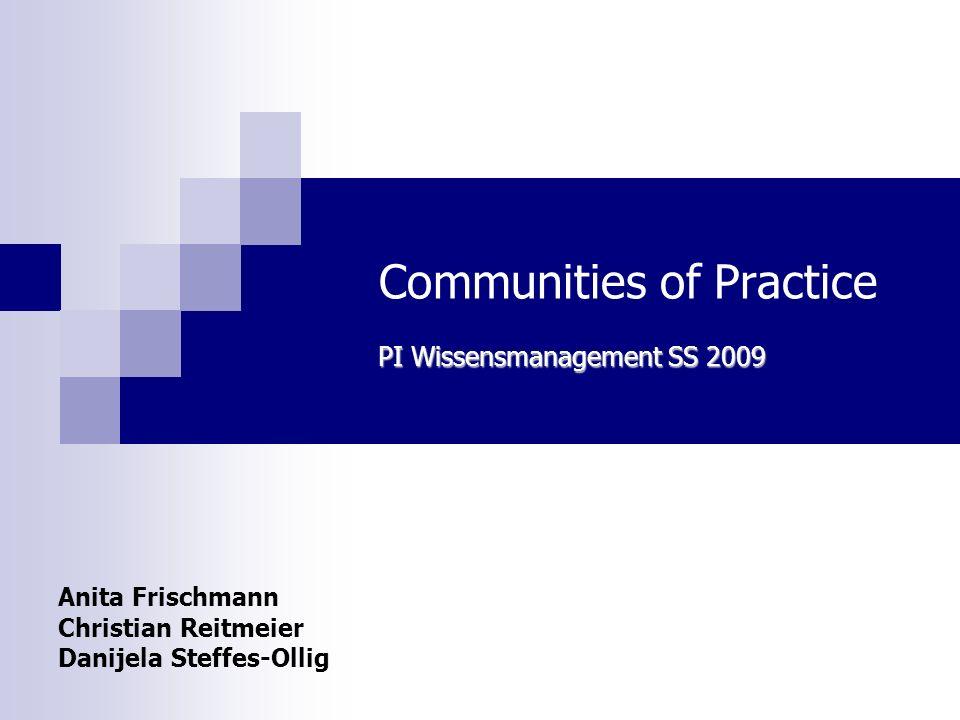 Communities of Practice Anita Frischmann Christian Reitmeier Danijela Steffes-Ollig PI Wissensmanagement SS 2009
