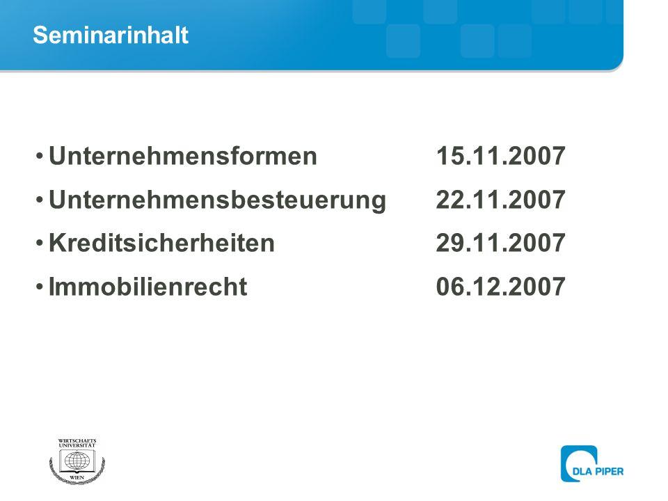 Seminarinhalt Unternehmensformen15.11.2007 Unternehmensbesteuerung 22.11.2007 Kreditsicherheiten29.11.2007 Immobilienrecht06.12.2007