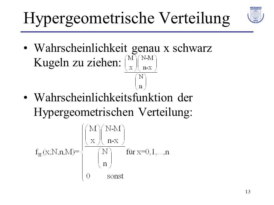 13 Hypergeometrische Verteilung Wahrscheinlichkeit genau x schwarz Kugeln zu ziehen: Wahrscheinlichkeitsfunktion der Hypergeometrischen Verteilung: