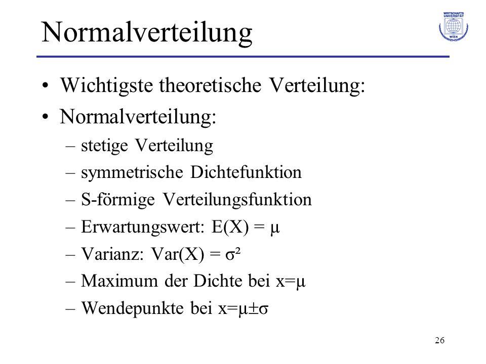 26 Normalverteilung Wichtigste theoretische Verteilung: Normalverteilung: –stetige Verteilung –symmetrische Dichtefunktion –S-förmige Verteilungsfunkt