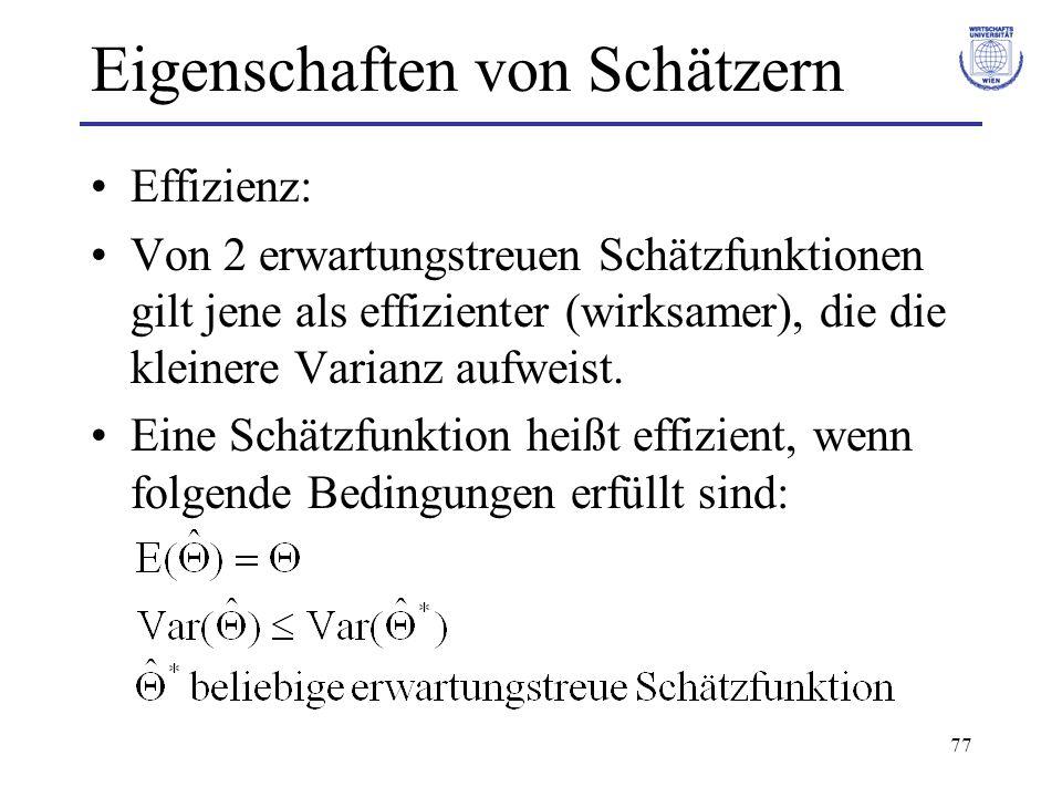 77 Eigenschaften von Schätzern Effizienz: Von 2 erwartungstreuen Schätzfunktionen gilt jene als effizienter (wirksamer), die die kleinere Varianz aufw