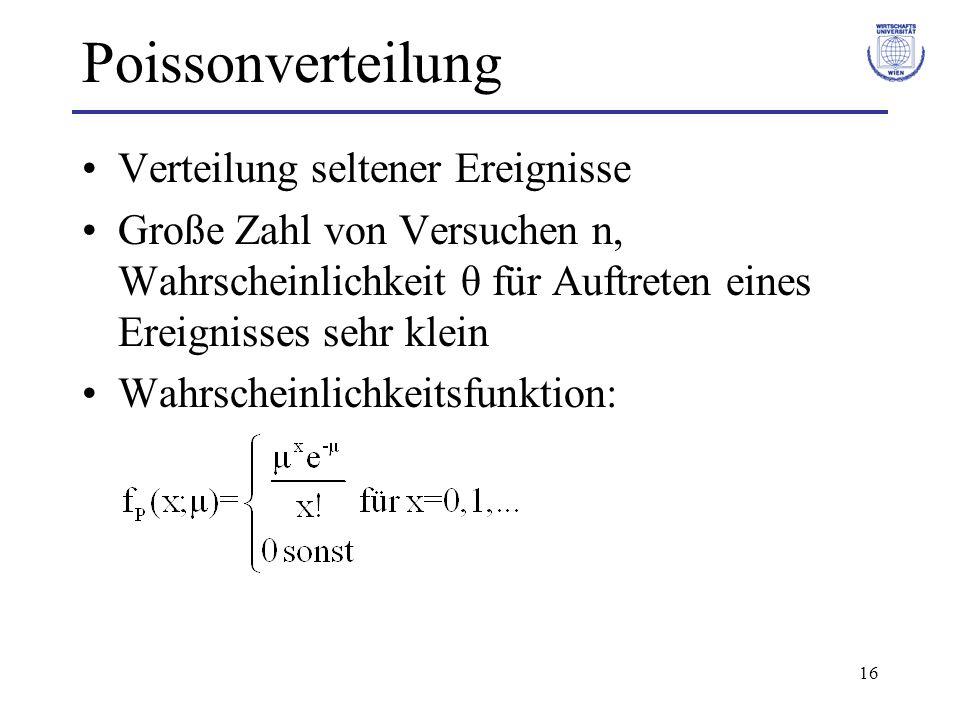 16 Poissonverteilung Verteilung seltener Ereignisse Große Zahl von Versuchen n, Wahrscheinlichkeit θ für Auftreten eines Ereignisses sehr klein Wahrsc