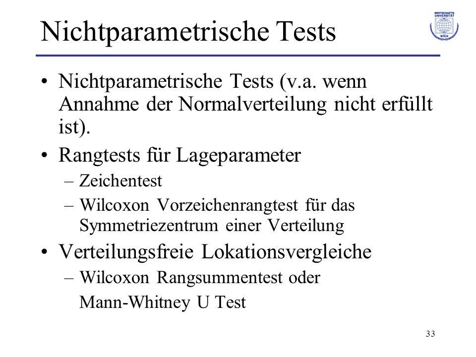 33 Nichtparametrische Tests Nichtparametrische Tests (v.a. wenn Annahme der Normalverteilung nicht erfüllt ist). Rangtests für Lageparameter –Zeichent