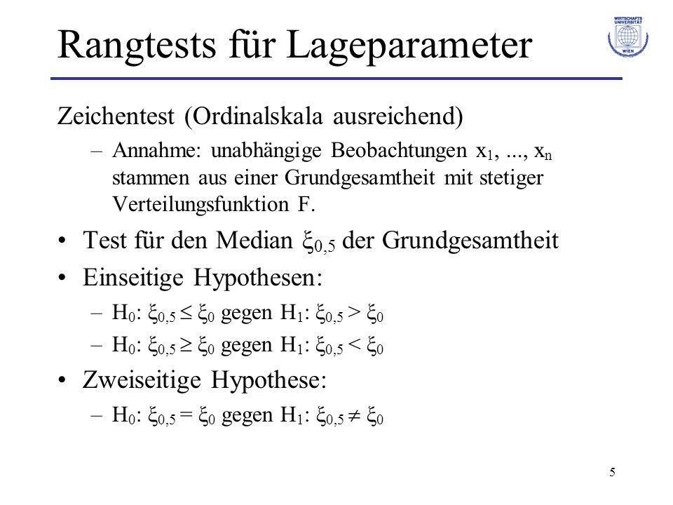 6 Rangtests für Lageparameter Vorgehensweise: Transformation der Beobachtungswerte: –x i = x i - ξ 0 Bestimmung von y i –y i = 1 falls x i > 0, y i = 0 falls x i < 0, Bindungen: y i = ½ falls x i = 0