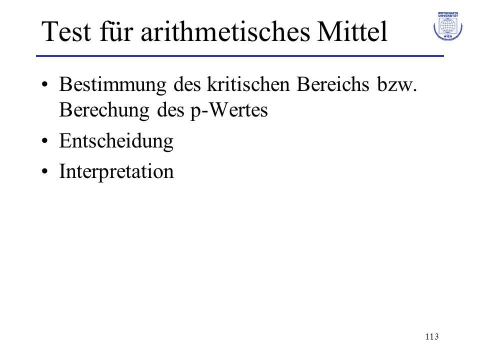 113 Test für arithmetisches Mittel Bestimmung des kritischen Bereichs bzw. Berechung des p-Wertes Entscheidung Interpretation