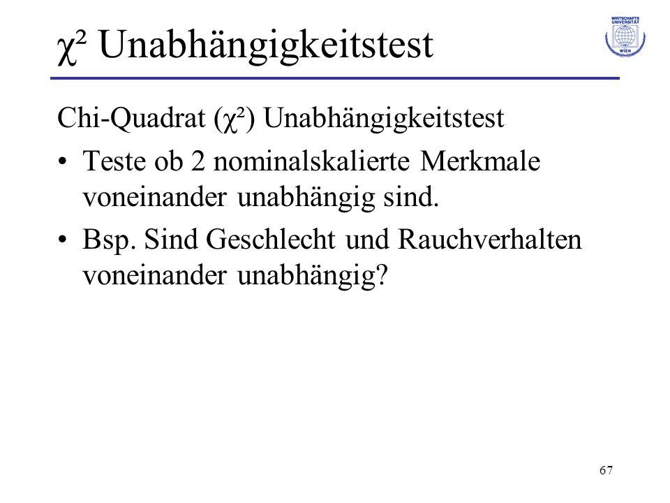 67 χ² Unabhängigkeitstest Chi-Quadrat (χ²) Unabhängigkeitstest Teste ob 2 nominalskalierte Merkmale voneinander unabhängig sind. Bsp. Sind Geschlecht