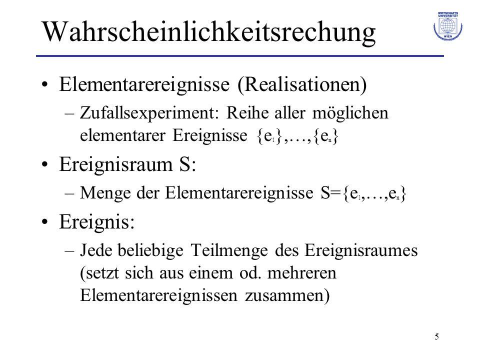5 Wahrscheinlichkeitsrechung Elementarereignisse (Realisationen) –Zufallsexperiment: Reihe aller möglichen elementarer Ereignisse {e 1 },…,{e n } Erei