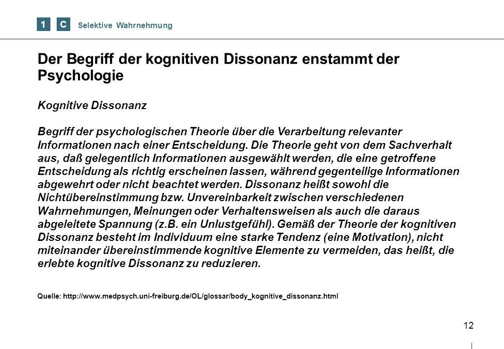 12 Der Begriff der kognitiven Dissonanz enstammt der Psychologie 1 Kognitive Dissonanz Begriff der psychologischen Theorie über die Verarbeitung relevanter Informationen nach einer Entscheidung.