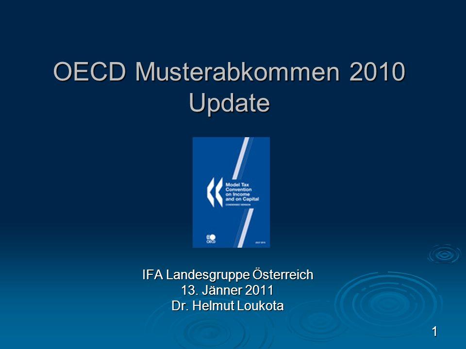 1 OECD Musterabkommen 2010 Update IFA Landesgruppe Österreich 13. Jänner 2011 Dr. Helmut Loukota