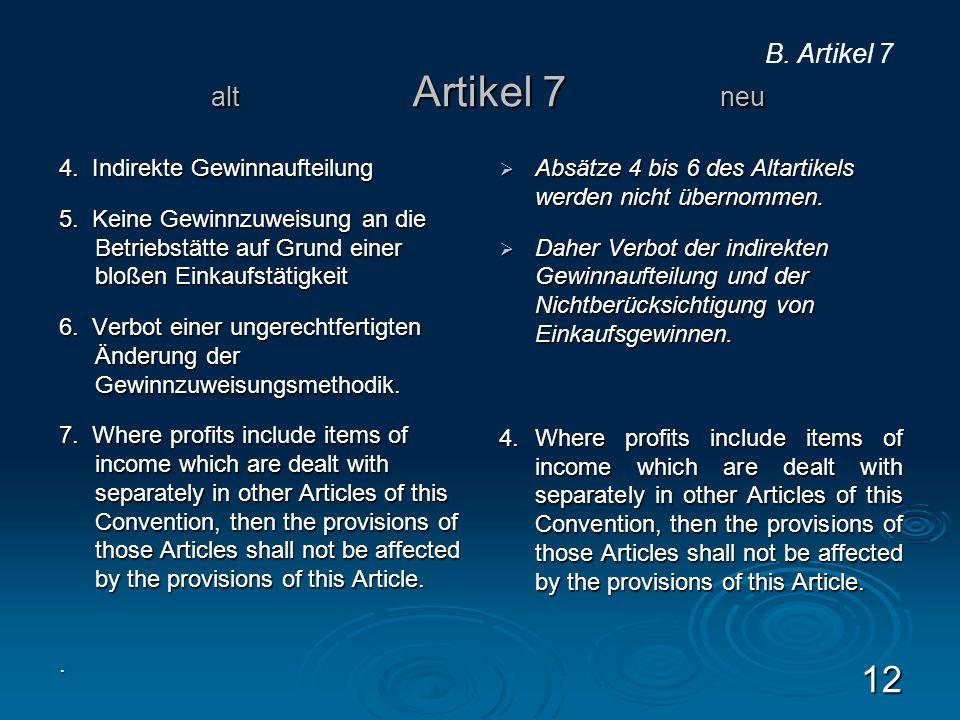 alt Artikel 7 neu 4. Indirekte Gewinnaufteilung 5. Keine Gewinnzuweisung an die Betriebstätte auf Grund einer bloßen Einkaufstätigkeit 6. Verbot einer