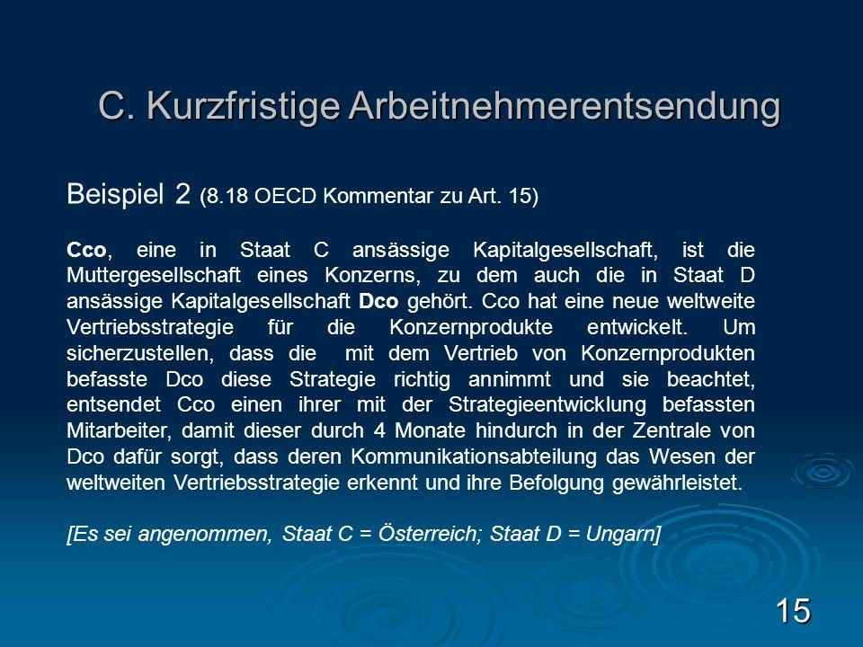 15 Beispiel 2 (8.18 OECD Kommentar zu Art. 15) Cco, eine in Staat C ansässige Kapitalgesellschaft, ist die Muttergesellschaft eines Konzerns, zu dem a
