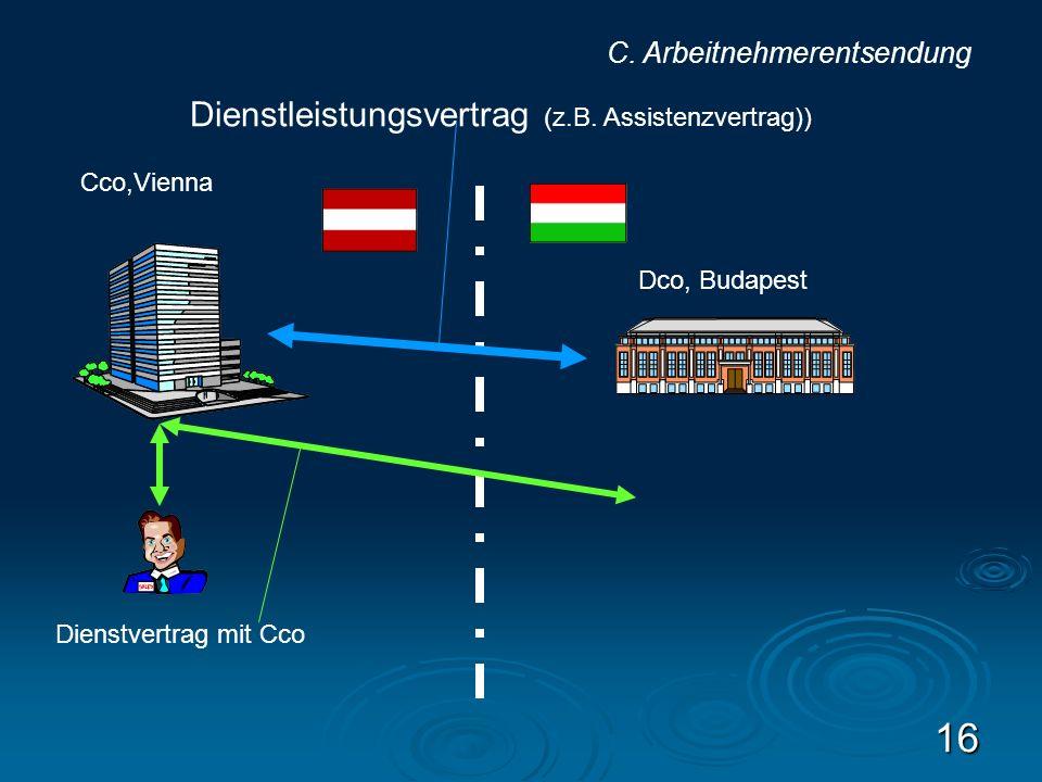 16 Cco,Vienna Dco, Budapest Dienstvertrag mit Cco Dienstleistungsvertrag (z.B. Assistenzvertrag)) C. Arbeitnehmerentsendung