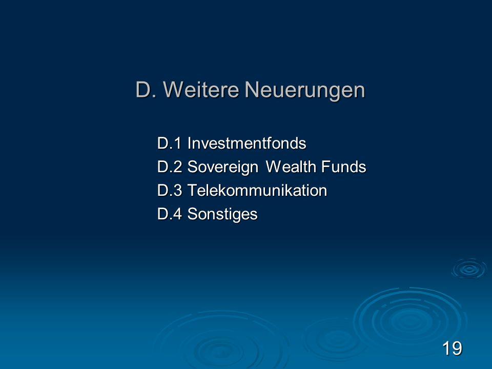 D. Weitere Neuerungen D.1 Investmentfonds D.2 Sovereign Wealth Funds D.3 Telekommunikation D.4 Sonstiges 19