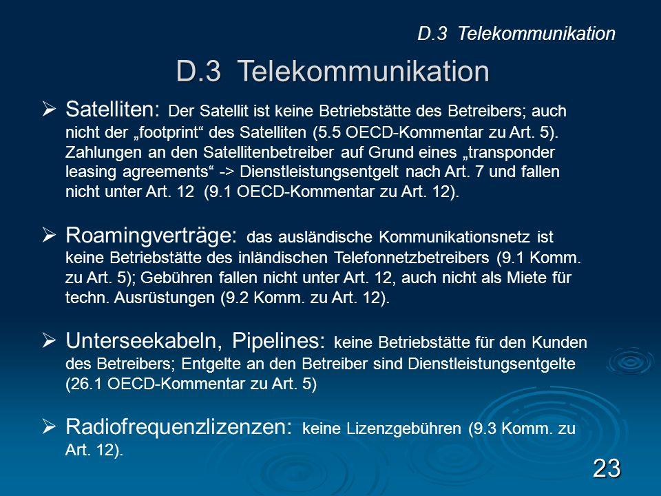 23 D.3 Telekommunikation Satelliten: Der Satellit ist keine Betriebstätte des Betreibers; auch nicht der footprint des Satelliten (5.5 OECD-Kommentar