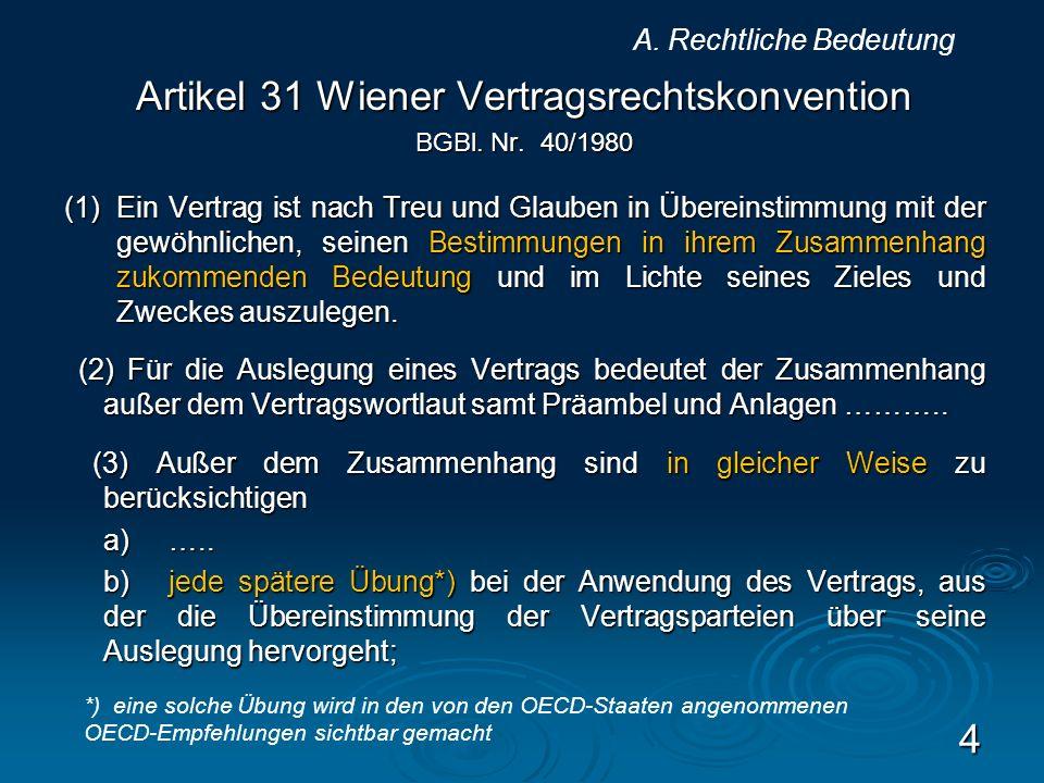 Artikel 31 Wiener Vertragsrechtskonvention BGBl. Nr. 40/1980 (1)Ein Vertrag ist nach Treu und Glauben in Übereinstimmung mit der gewöhnlichen, seinen