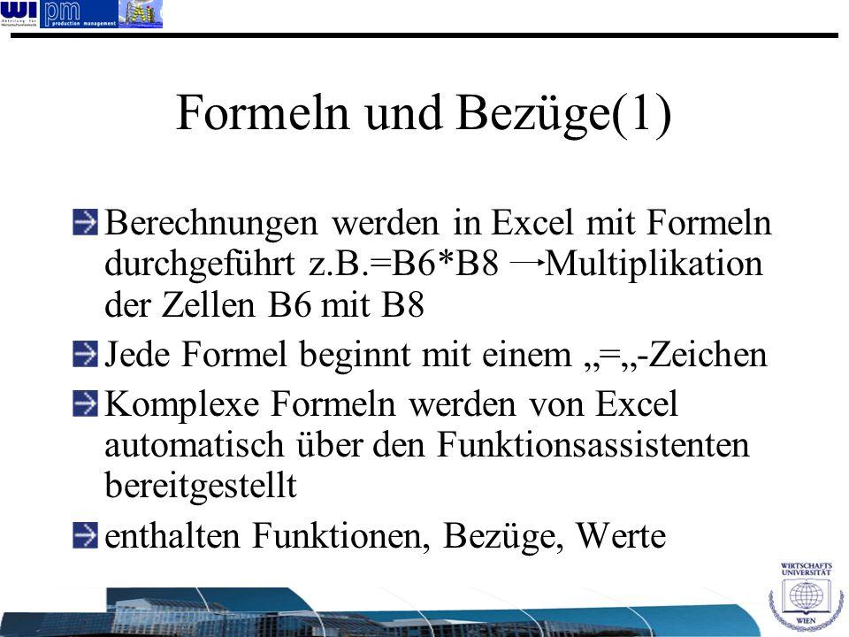 Formeln und Bezüge(1) Berechnungen werden in Excel mit Formeln durchgeführt z.B.=B6*B8 Multiplikation der Zellen B6 mit B8 Jede Formel beginnt mit ein