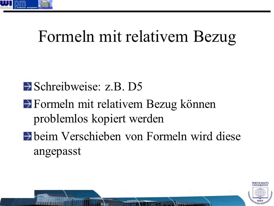 Formeln mit relativem Bezug Schreibweise: z.B. D5 Formeln mit relativem Bezug können problemlos kopiert werden beim Verschieben von Formeln wird diese