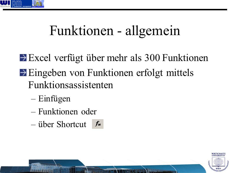Funktionen - allgemein Excel verfügt über mehr als 300 Funktionen Eingeben von Funktionen erfolgt mittels Funktionsassistenten –Einfügen –Funktionen o