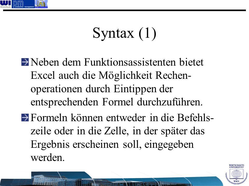 Syntax (1) Neben dem Funktionsassistenten bietet Excel auch die Möglichkeit Rechen- operationen durch Eintippen der entsprechenden Formel durchzuführe