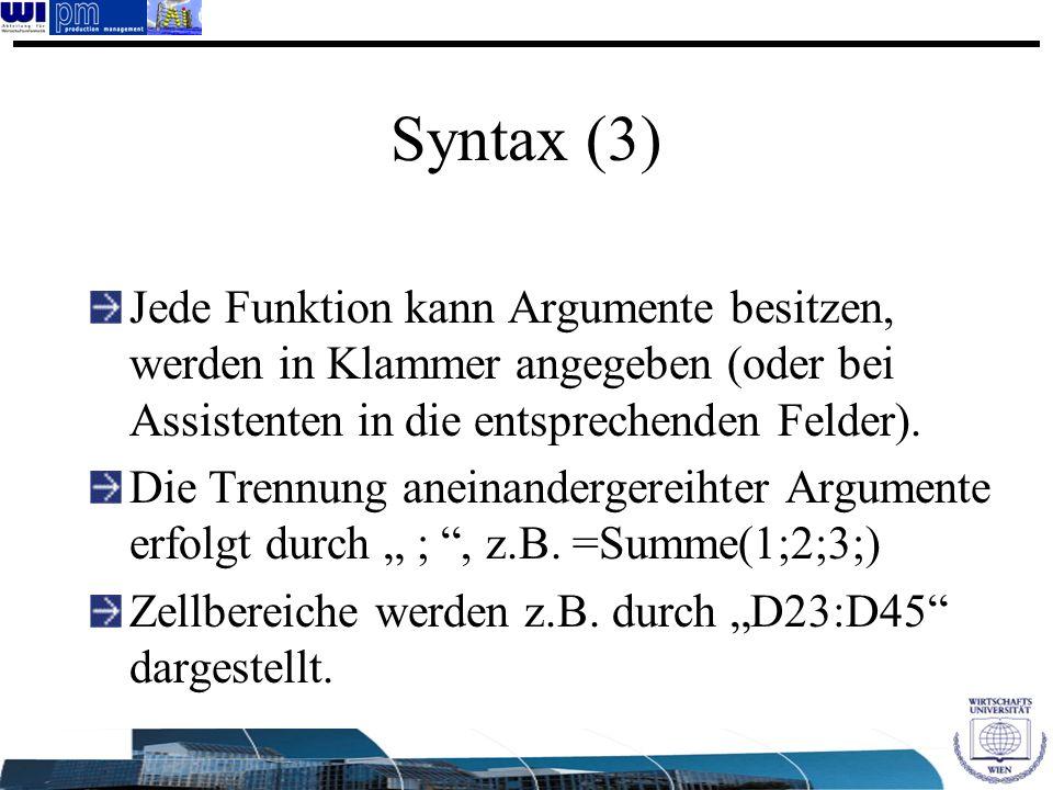 Syntax (3) Jede Funktion kann Argumente besitzen, werden in Klammer angegeben (oder bei Assistenten in die entsprechenden Felder). Die Trennung aneina
