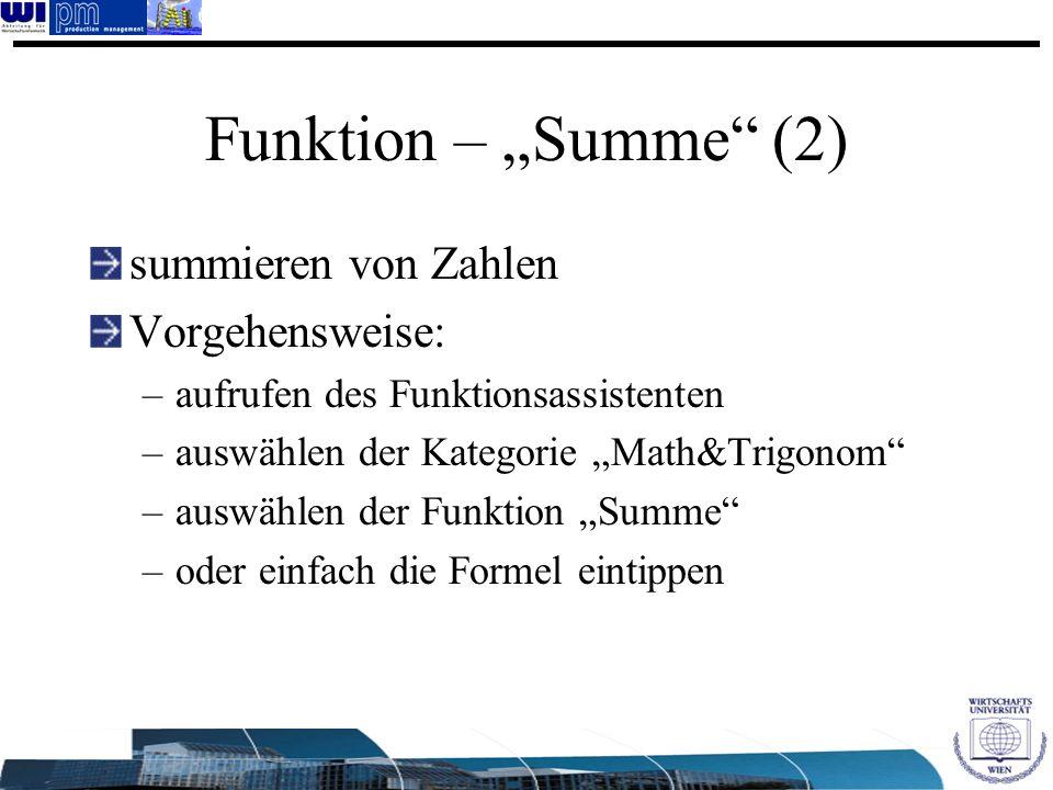 Funktion – Summe (2) summieren von Zahlen Vorgehensweise: –aufrufen des Funktionsassistenten –auswählen der Kategorie Math&Trigonom –auswählen der Fun