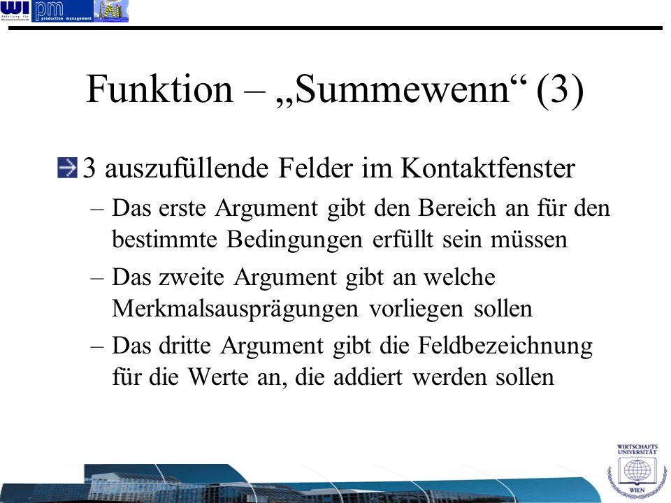 Funktion – Summewenn (3) 3 auszufüllende Felder im Kontaktfenster –Das erste Argument gibt den Bereich an für den bestimmte Bedingungen erfüllt sein m