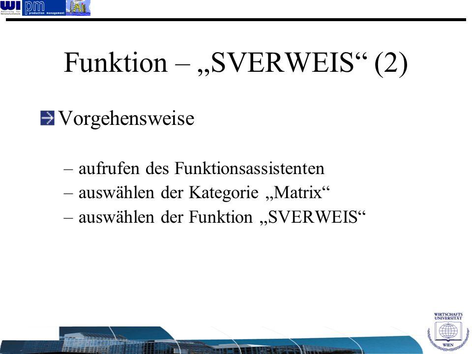 Funktion – SVERWEIS (2) Vorgehensweise –aufrufen des Funktionsassistenten –auswählen der Kategorie Matrix –auswählen der Funktion SVERWEIS