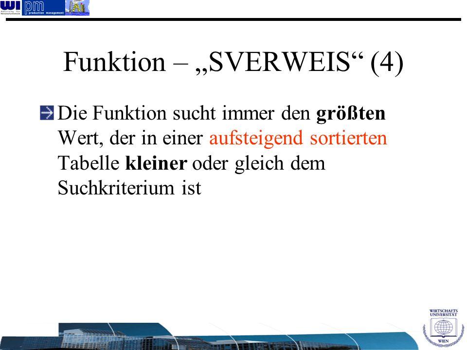 Funktion – SVERWEIS (4) Die Funktion sucht immer den größten Wert, der in einer aufsteigend sortierten Tabelle kleiner oder gleich dem Suchkriterium i