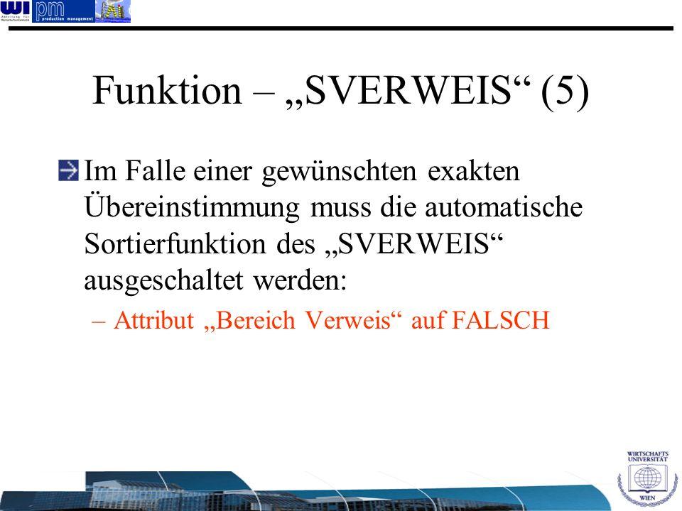 Funktion – SVERWEIS (5) Im Falle einer gewünschten exakten Übereinstimmung muss die automatische Sortierfunktion des SVERWEIS ausgeschaltet werden: –A
