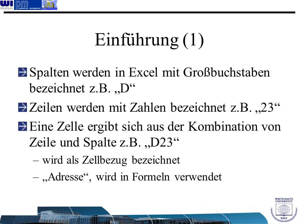Einführung (1) Spalten werden in Excel mit Großbuchstaben bezeichnet z.B. D Zeilen werden mit Zahlen bezeichnet z.B. 23 Eine Zelle ergibt sich aus der
