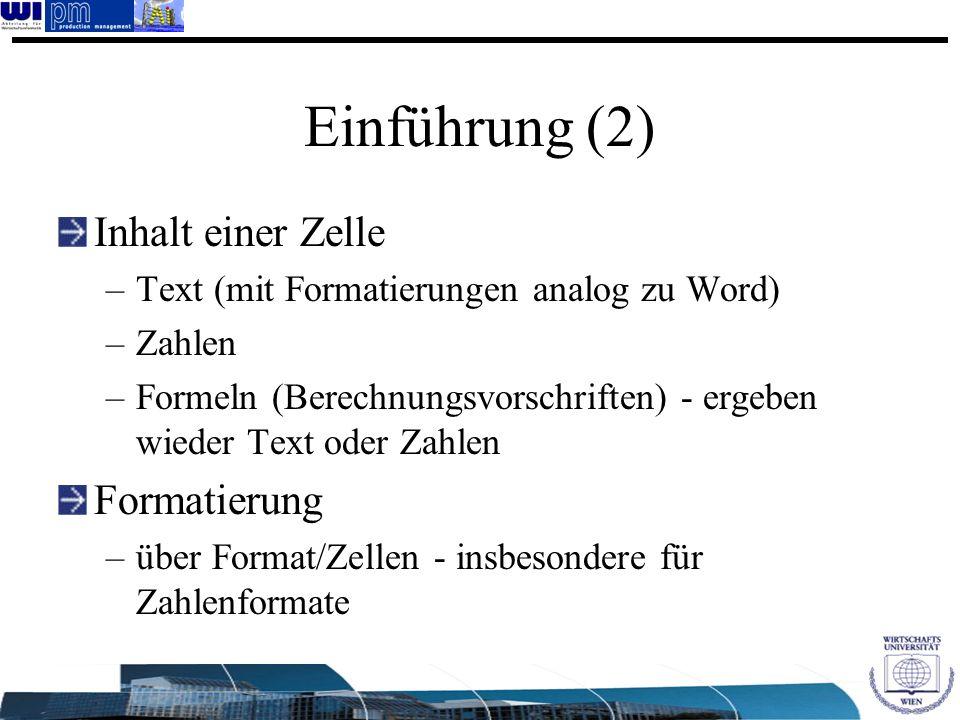 Einführung (2) Inhalt einer Zelle –Text (mit Formatierungen analog zu Word) –Zahlen –Formeln (Berechnungsvorschriften) - ergeben wieder Text oder Zahl
