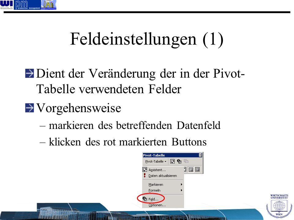 Feldeinstellungen (1) Dient der Veränderung der in der Pivot- Tabelle verwendeten Felder Vorgehensweise –markieren des betreffenden Datenfeld –klicken