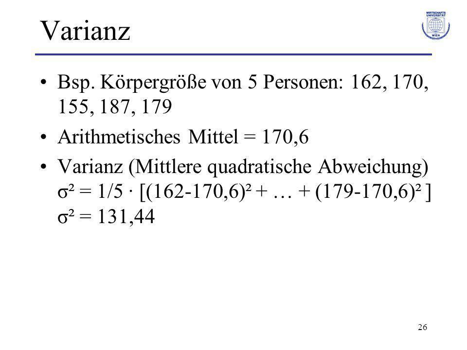 26 Varianz Bsp. Körpergröße von 5 Personen: 162, 170, 155, 187, 179 Arithmetisches Mittel = 170,6 Varianz (Mittlere quadratische Abweichung) σ² = 1/5