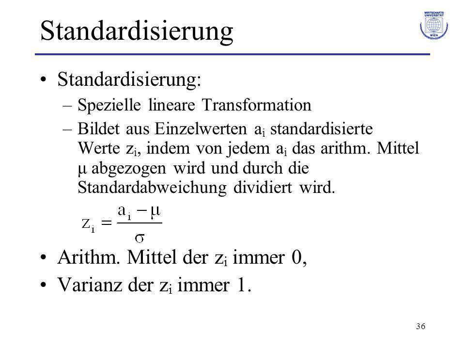 36 Standardisierung Standardisierung: –Spezielle lineare Transformation –Bildet aus Einzelwerten a i standardisierte Werte z i, indem von jedem a i da