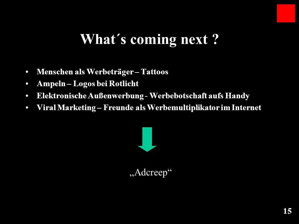 15 What´s coming next ? Menschen als Werbeträger – Tattoos Ampeln – Logos bei Rotlicht Elektronische Außenwerbung - Werbebotschaft aufs Handy Viral Ma