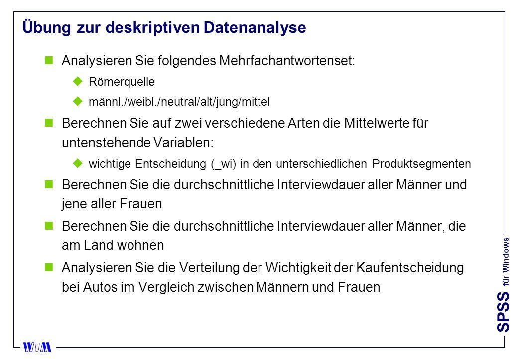 SPSS für Windows Übung zur deskriptiven Datenanalyse nAnalysieren Sie folgendes Mehrfachantwortenset: uRömerquelle umännl./weibl./neutral/alt/jung/mit