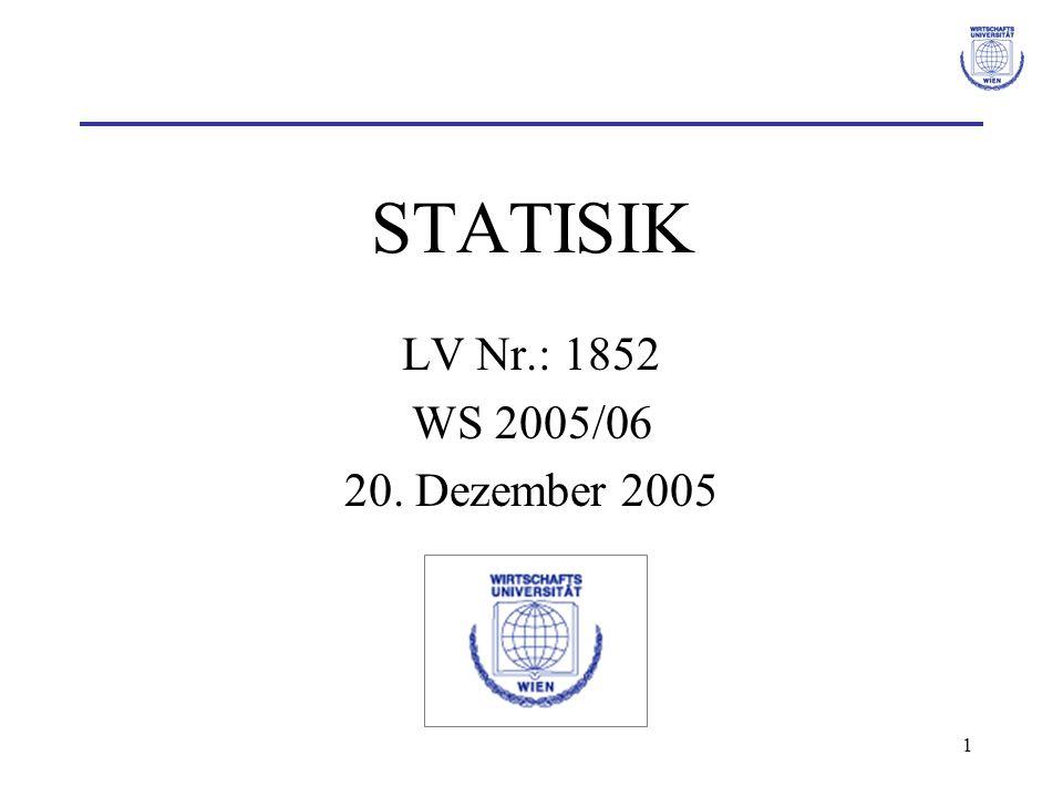 32 Statistische Tests Einführung: Ziel: Richtigkeit von Aussagen über die Verteilung einer Zufallsvariablen überprüfen.
