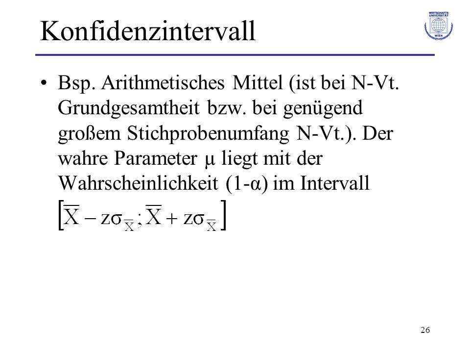 26 Konfidenzintervall Bsp. Arithmetisches Mittel (ist bei N-Vt. Grundgesamtheit bzw. bei genügend großem Stichprobenumfang N-Vt.). Der wahre Parameter