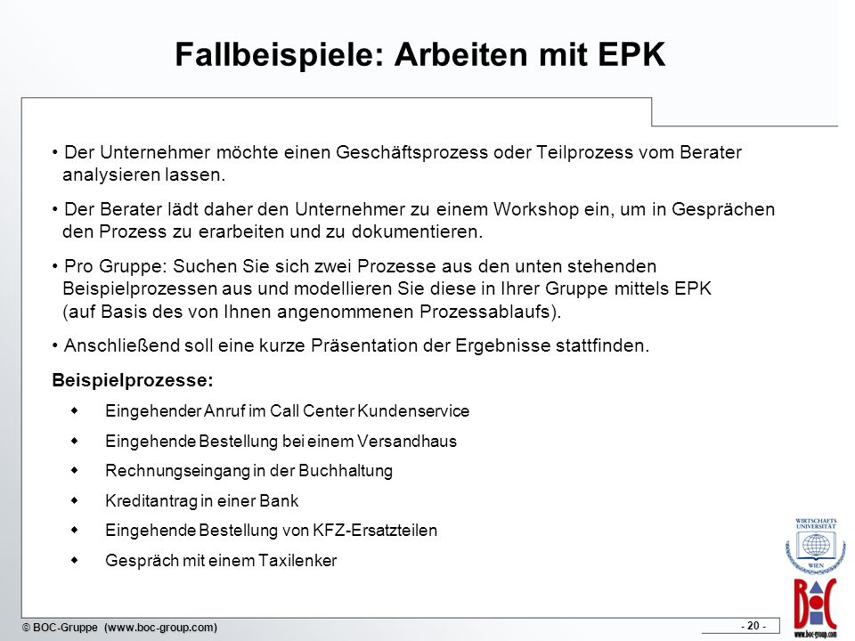 - 20 - © BOC-Gruppe (www.boc-group.com) Fallbeispiele: Arbeiten mit EPK Der Unternehmer möchte einen Geschäftsprozess oder Teilprozess vom Berater ana