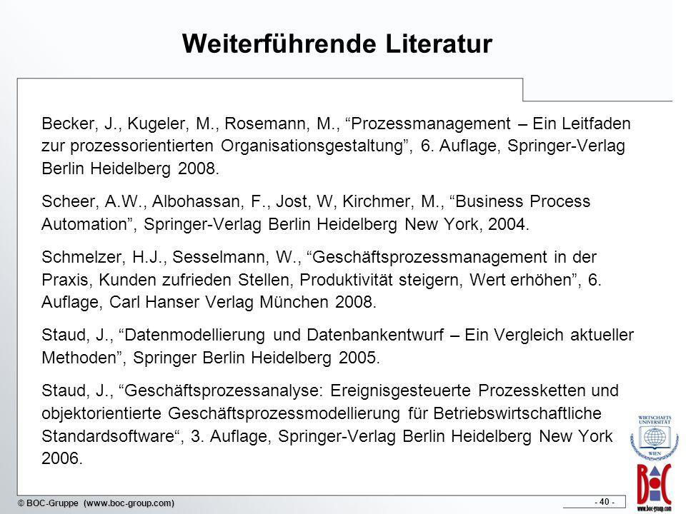 - 40 - © BOC-Gruppe (www.boc-group.com) Weiterführende Literatur Becker, J., Kugeler, M., Rosemann, M., Prozessmanagement – Ein Leitfaden zur prozesso
