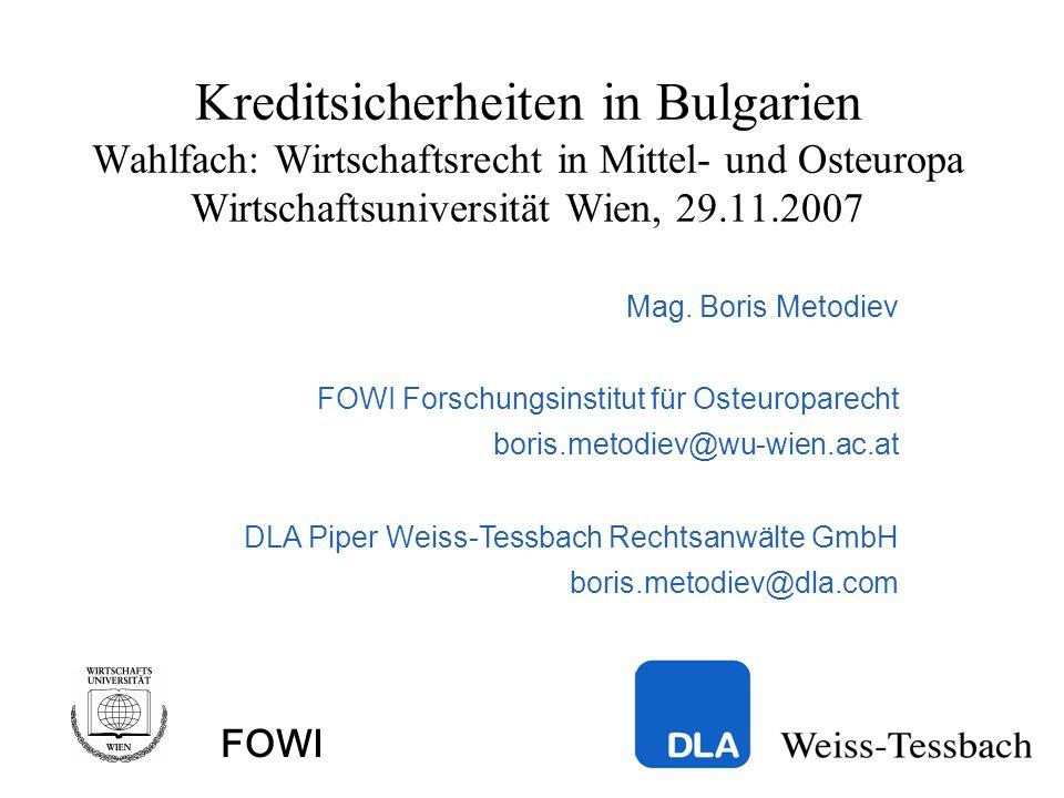 FOWI Kreditsicherheiten in Bulgarien Wahlfach: Wirtschaftsrecht in Mittel- und Osteuropa Wirtschaftsuniversität Wien, 29.11.2007 Mag.