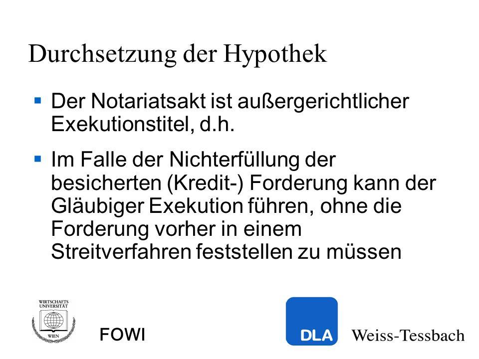FOWI Durchsetzung der Hypothek Der Notariatsakt ist außergerichtlicher Exekutionstitel, d.h.